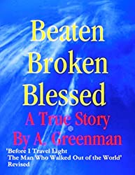 Beaten, Broken, Blessed: A True Story (Before I Travel Light: The Man Who Walked Out of the World)