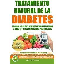 Tratamiento Natural de La Diabetes: Descubra Los Mejores Remedios Naturales Para Curar La Diabetes y el Mejor Menu Natural Para Diabeticos (recetas para diabeticos)