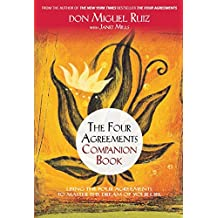 The Four Agreements Companion Book: Using The Four Agreements To Master The Dream Of Your Life [Paperback] don Miguel Ruiz, Janet Mills