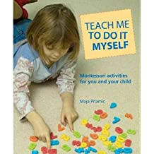 [(Teach Me to Do It Myself: Montessori Activities for You and Your Child)] [Author: Maja Pitamic] published on (August, 2004)