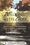 Walking with God: Wholeness and Holiness for Common Christians by W. Phillip Keller (1998-06-26)