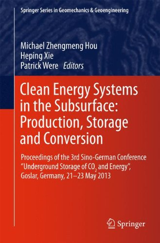 "Clean Energy Systems in the Subsurface: Production, Storage and Conversion: Proceedings of the 3rd Sino-German Conference ""Underground Storage of CO2 ... Series in Geomechanics and Geoengineering)"