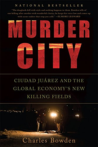 Murder City: Ciudad Juarez and the Global Economy's New Killing Fields por Charles Bowden