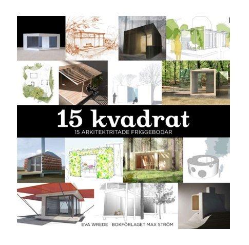 15 Kvadrat : 15 arkitektritade friggebodar