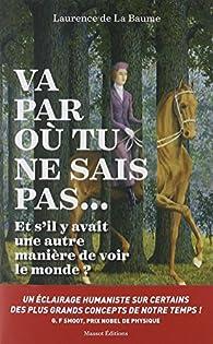 Va par où tu ne sais pas... par Laurence de La Baume