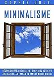 Minimalisme: Désencombrez, Organisez et simplifiez votre vie à la maison, au travail et dans le monde digital...
