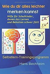 Wie du dir alles leichter merken kannst: Hilfe für Schulkinder, denen das Lernen  und Behalten schwer fällt.  Selbstlern-Trainingsprogramm mit Hinweisen  für Eltern und Pädagogen