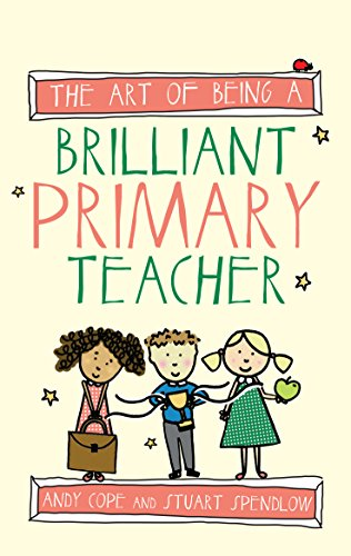 The Art of Being a Brilliant Primary Teacher (Brilliant series)
