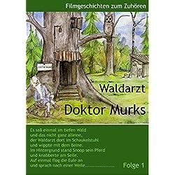 Waldarzt Doktor Murks: Gute Nachtgeschichten, Folge 1: Der Frosch, Der Fuchs, Das Rehlein, Die Schnecke. Seh und Hörbuch mit vielen Bildern, Sprache und Reimen