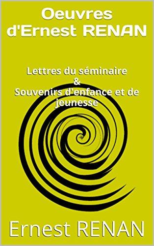 Oeuvres d'Ernest RENAN: Lettres du séminaire & Souvenirs d'enfance et de jeunesse