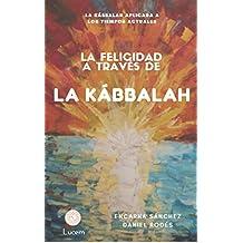 La Felicidad a través de la Kábbalah: La Kábbalah aplicada a los tiempos actuales