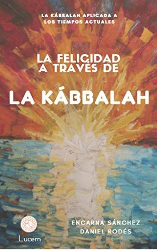 La Felicidad a través de la Kábbalah: La Kábbalah aplicada a los tiempos actuales por Encarna Sánchez