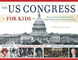 The US Congress for Kids: Over 200 Years of Lawmaking, Deal-Breaking, and Compromising, with 21 Activities (For Kids series)
