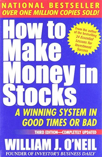 How to Make Money in Stocks, A Winning System in Good Times or Bad by William J. O'Neil (2002-07-30)