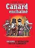 L'incroyable histoire du Canard Enchaîné : 100 ans d'humour et de liberté