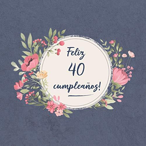 Feliz 40 Cumpleaños: El libro de firmas evento | Libro De Visitas para Fiesta -  Aniversario cumpleaños | Feliz Cumple años -  Ideas de regalos individuales | Familia y amigos