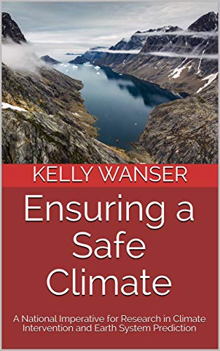 Ensuring a Safe Climate: A National Imperative for Research in Climate Intervention and Earth System Prediction (English Edition)