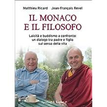 Il monaco e il filosofo: Laicità e buddismo a confronto: un dialogo tra padre e figlio sul senso della vita (Italian Edition)