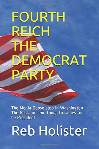 FOURTH REICH THE DEMOCRAT PARTY: The Media Goose step in Washington The Gestapo send thugs to rallies for he President (2)