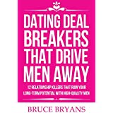 Dating Deal Breakers That Drive Men Away: 12 Relationship Killers That Ruin Your Long-Term Potential With High-Quality Men (English Edition)