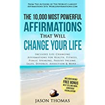 Affirmation | The 10,000 Most Powerful Affirmations That Will Change Your Life: Includes Life Changing Affirmations for Health, Fitness, Public Speaking, ... Sales, Divorce & More (English Edition)