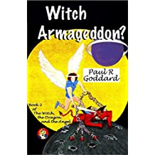 Witch Armageddon? (The Witch, the Dragon and the Angel Book 2)