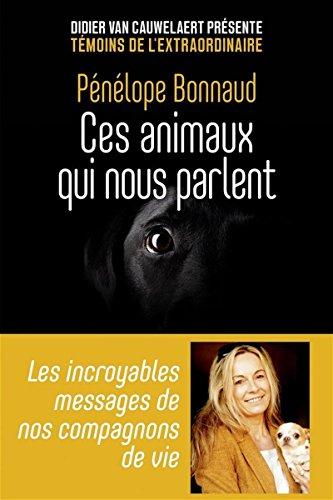 Ces animaux qui nous parlent - Les incroyables messages de nos compagnons de vie par Pénélope BONNAUD