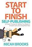 Start To Finish Self-Publishing: A Proven Process for Selling Your Book on Amazon.com and Everywhere Else