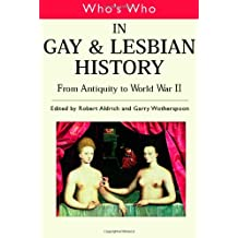 Who's Who in Gay and Lesbian History Vol.1: From Antiquity to the Mid-Twentieth Century (Who's Who (Routledge))