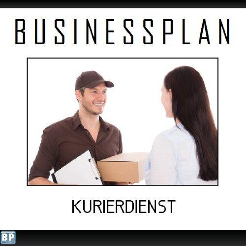 Businessplan Vorlage - Existenzgründung Kurierdienst / Transport Start-Up professionell und erfolgreich mit Checkliste, Muster inkl. Beispiel