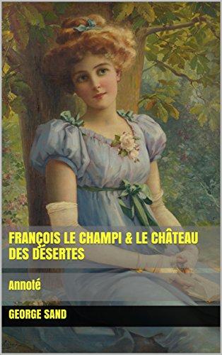 François le Champi &  Le Château des désertes: Annoté (French Edition) -