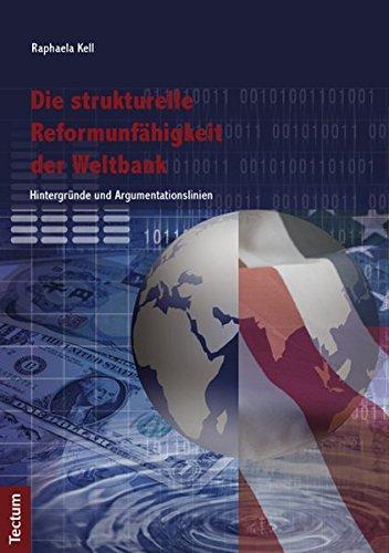 Die strukturelle Reformunfähigkeit der Weltbank: Hintergründe und Argumentationslinien