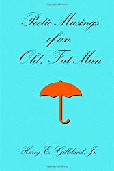 Poetic Musings of an Old, Fat Man by Harry Gilleland (2008-02-29)