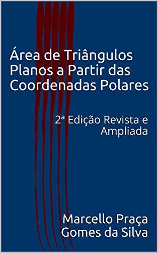 Área de Triângulos Planos a Partir das Coordenadas Polares: 2 Edição Revista e Ampliada (Portuguese Edition)