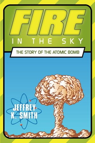 Fire in the Sky: The Story of the Atomic Bomb por Jeffrey K. Smith