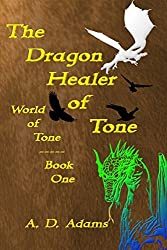 The Dragon Healer of Tone: Volume 1 (World of Tone) by A. D. Adams (2014-07-17)