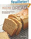 Gluten-Free Bread: More Than 100 Arti...
