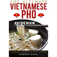 The Ultimate Vietnamese Pho Recipe Book: The Only Pho Cookbook That You Will Ever Need (English Edition)