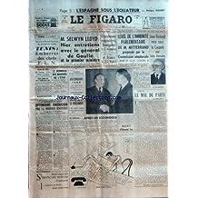 FIGARO (LE) [No 4724] du 13/11/1959 - l'espagne sous l'equateur par nourry tunis, embarras des chefs f.l.n. - discussion ininterrompues dans la villa de ferhat abbas par meteye m. selwyn lloyd , entretiens avec le general de gaulle et le 1er ministre le scandale des marches de l'etat - giscard d'estaing , j. le tac par hamelet washington, optimisme americain pour les prochaines rencontres apres les scoubidous par ravon la mort de edmond see par gautier le mal de paris par billy eisenhower renco
