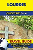Lourdes Travel Guide (Quick Trips Series): Sights, Culture, Food, Shopping & Fun