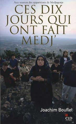 Ces dix jours qui ont fait Medj, aux sources des apparitions de Medjugorje par Joachim Bouflet