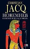 Horemheb, le retour de la lumiÁere : roman / Christian Jacq | Jacq, Christian (1947-....). Auteur