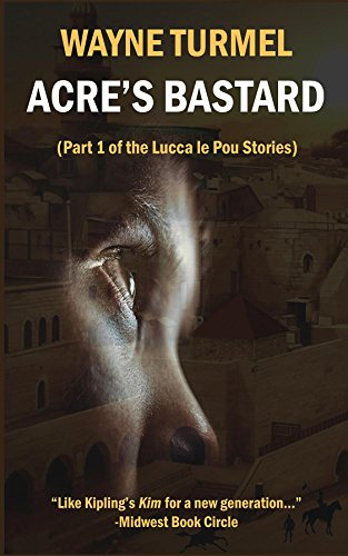 Acre's Bastard: Historical Fiction from the Crusades (a Lucca Le Pou Story) by [Turmel, Wayne]