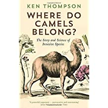 Where Do Camels Belong?: The story and science of invasive species by Dr Ken Thompson (2015-05-07)