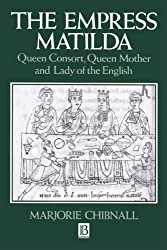 The Empress Matilda: Queen Consort, Queen Mother and Lady of the English by Marjorie Chibnall (1993-10-08)