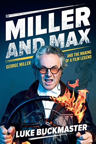 Miller and Max: George Miller and the Making of a Film Legend
