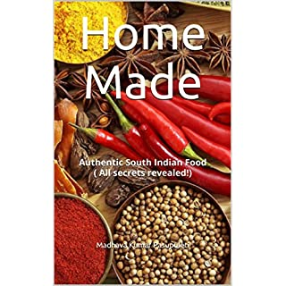 Home Made: Authentic South Indian Food ( All secrets revealed!)