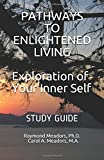 PATHWAYS TO ENLIGHTENED LIVING; Exploration of Your Inner Self: STUDY GUIDE