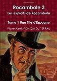Cover of: Rocambole 3 Les exploits de Rocambole Tome 1 Une fille d'Espagne   Pierre Alexis Ponson Du Terrail