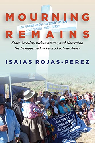 Mourning Remains: State Atrocity, Exhumations, and Governing the Disappeared in Peru's Postwar Andes par Isaias Rojas-Perez
